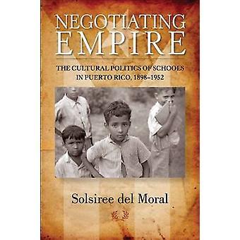 Negotiating Empire - The Cultural Politics of Schools in Puerto Rico -