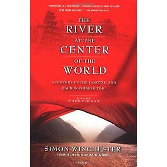 The River at the Center of the World - A Journey Up the Yangtze - and