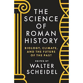 The Science of Roman History - Biology - Climate - and the Future of t