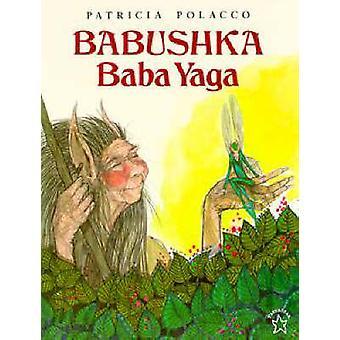 Babushka Baba Yaga by Patricia Polacco - 9780698116337 Book