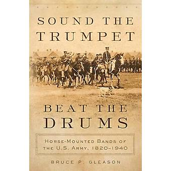 Sound the Trumpet - Beat the Drums - Horse-Mounted Bands of the U.S. A