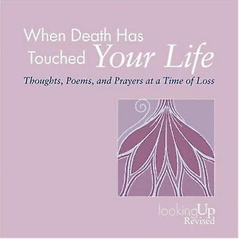 When Death Has Touched Your Life - Thoughts - Poems - and Prayers at a