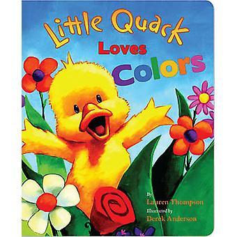 Little Quack Loves Colors by Lauren Thompson - Derek Anderson - 97814