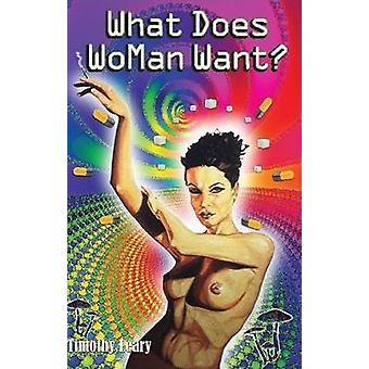 What Does WoMan Want? (2nd Revised edition) by Timothy Leary - 978156