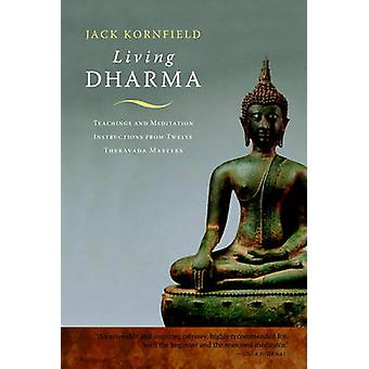 Living Dharma - Teachings and Meditation Instructions from Twelve Ther
