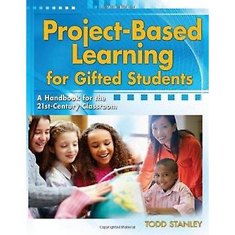 Project-Based Learning for Gifted Students - A Handbook for the 21st-C
