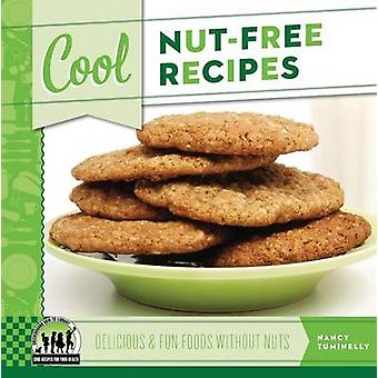 Cool Nut-Free Recipes - Delicious & Fun Foods Without Nuts by Nancy Tu
