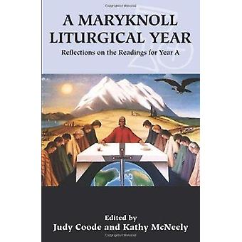 A Maryknoll Liturgical Year - Reflections on the Readings for Year a b