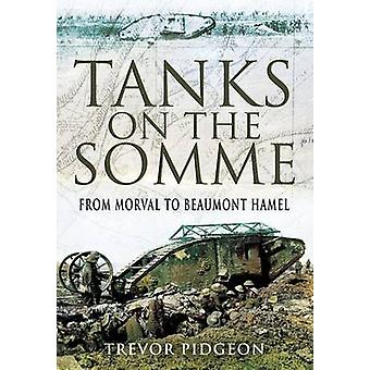 Tanks on the Somme - From Morval to Beaumont Hamel by Trevor Pidgeon -