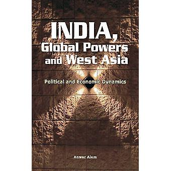 India - Global Powers & West Asia - Political & Economic Dynamics by A