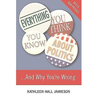 Everything You Think You Know About Politics...and Why You're Wrong