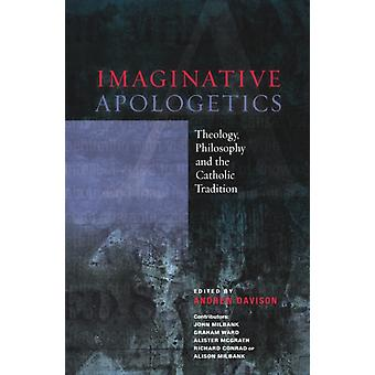 Imaginative Apologetics: Theology Philosophy and the Catholic Tradition (Paperback) by Milbank John Ward Graham McGrath Alister