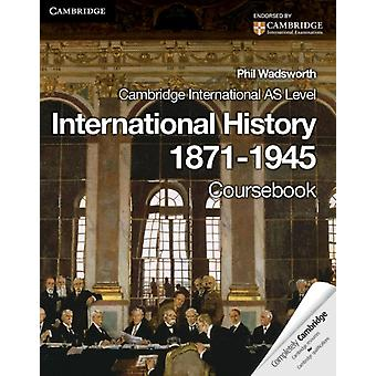 Cambridge International AS Level International History 1871-1945 Coursebook (Cambridge International Examinations) (Paperback) by Wadsworth Phil