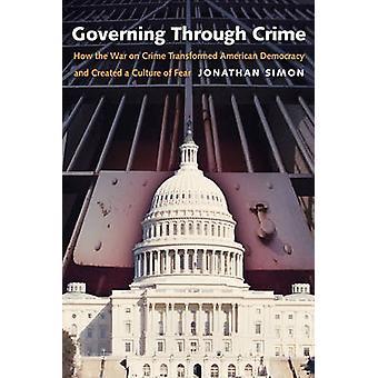 Governing Through Crime by Jonathan Simon