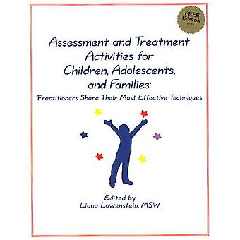 Assessment and Treatment Activities for Children Adolescents and Families  Practitioners Share Their Most Effective Techniques by Edited by Liana Lowenstein