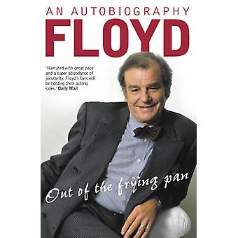 Out of the Frying Pan - Scenes from My Life by Keith Floyd - 978000712