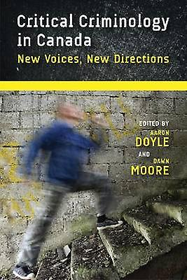 Critical Criminology in Canada - New Voices - New Directions by Aaron