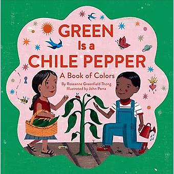Green is a Chile Pepper - A Book of Colors by Roseanne Thong - John Pa