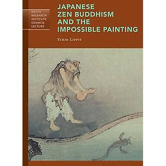 Japanese Zen Buddhism and the Impossible Painting by Yukio Lippit - 9