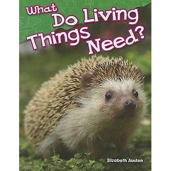 What Do Living Things Need? by Elizabeth Austen - 9781480745230 Book