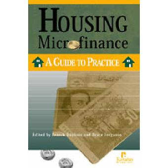 Housing Microfinance - A Guide to Practice by Franck Daphnis - Bruce A