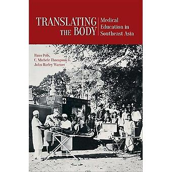 Translating the Body - Medical Education in Southeast Asia by Hans Pol