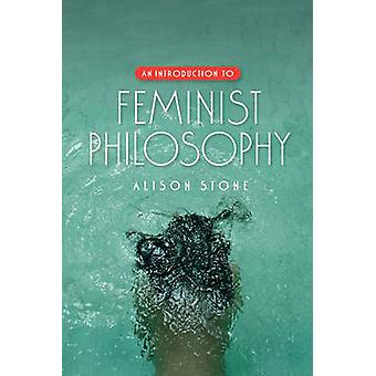 An Introduction to Feminist Philosophy by Alison Stone - 978074563883
