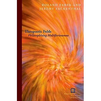 Theopoetic Folds - Philosophizing Multifariousness by Roland Faber - J