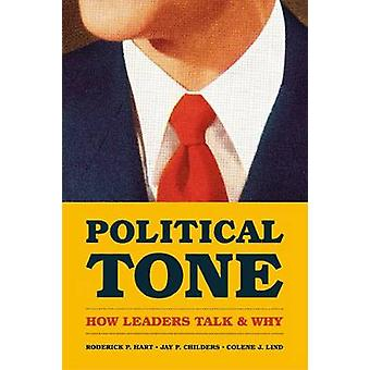 Political Tone - How Leaders Talk and Why by Roderick P. Hart - Jay P.