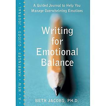 Schrijven voor emotioneel evenwicht: A Journal waarmee u kunt beheren van overweldigende emoties geleid