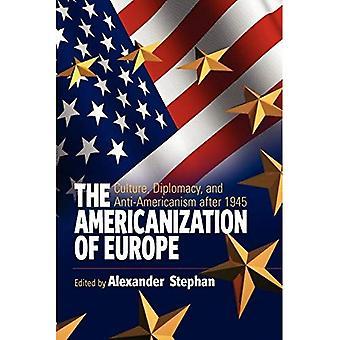 Die Amerikanisierung Europas: Kultur, Diplomatie und Anti-Amerikanismus nach 1945