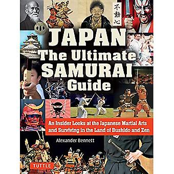 The Japan The Ultimate Samurai Guide: An Insider Looks at the Japanese Martial Arts and Surviving in the Land of Bushido and Zen