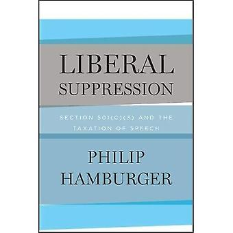 Liberal Suppression: Section� 501(c)(3) and the Taxation� of Speech