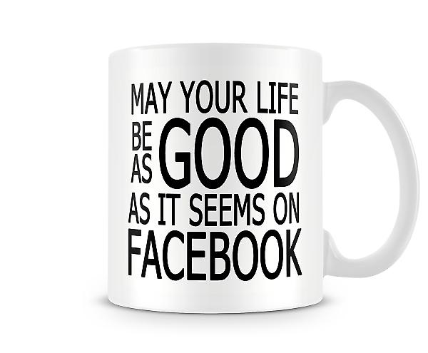 Your Life Be As Good It Seems Facebook Mug