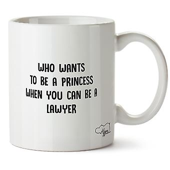 Hippowarehouse Who Wants To Be A Princess When You Can Be A Lawyer Printed Mug Cup Ceramic 10oz