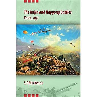 The Imjin and Kapyong Battles Korea 1951 by MacKenzie & S. P.