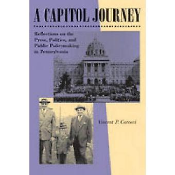 A Capitol Journey Reflections on the Press Politics and the Making of Public Policy in Pennsylvania by Carocci & Vincent P.