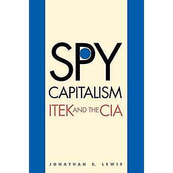 Spy Capitalism Itek and the CIA by Lewis & Jonathan E.
