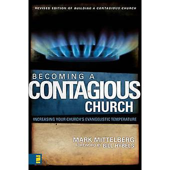 Becoming a Contagious Church Increasing Your Churchs Evangelistic Temperature by Mittelberg & Mark