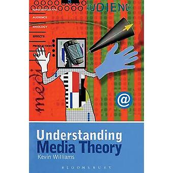 Understanding Media Theory by Williams & Kevin