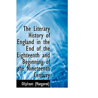 The Literary History of England in the End of the Eighteenth and Beginning of the Nineteenth Century by Margaret & Oliphant