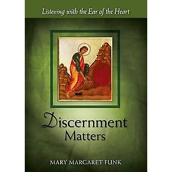 Discernment Matters Listening with the Ear of the Heart by Funk & Mary Margaret