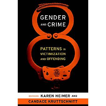 Gender and Crime Patterns in Victimization and Offending by Heimer & Karen