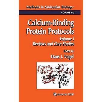 CalciumBinding Protein Protocols Volume 1 Reviews and Case Studies by Vogel & Hans J.