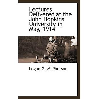 Lectures Delivered at the John Hopkins University in May 1914 by McPherson & Logan G.