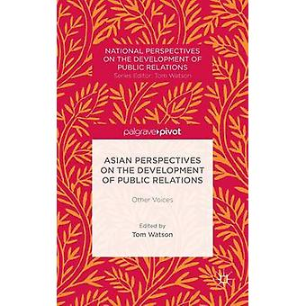 Asian Perspectives on the Development of Public Relations Other Voices by Watson & Tom