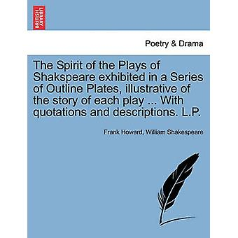 The Spirit of the Plays of Shakspeare exhibited in a Series of Outline Plates illustrative of the story of each play ... With quotations and descriptions. L.P. by Howard & Frank