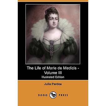 La vie de Marie de Médicis Volume III Illustrated Edition Dodo Press par Pardoe & Julia