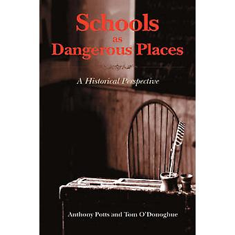 Schools as Dangerous Places A Historical Perspective by Potts & Anthony