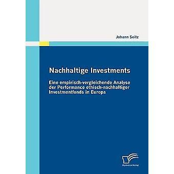 Nachhaltige Investments Eine empirischvergleichende Analyse der Performance ethischnachhaltiger Investmentfonds in Europa by Seitz & Johann